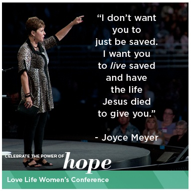 "I don't want you to just be saved. I want you to live saved..."" - Joyce Meyer"