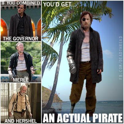 The Governor even looks like a pirate now, with that scraggly beard & all.