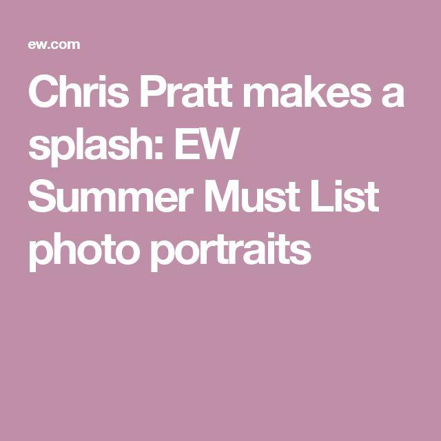 Chris Pratt makes a splash: EW Summer Must List photo portraits