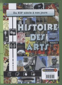 Histoire des arts. Volume 2 : Du XIXe siècle à nos jours  avec 1 Cédérom