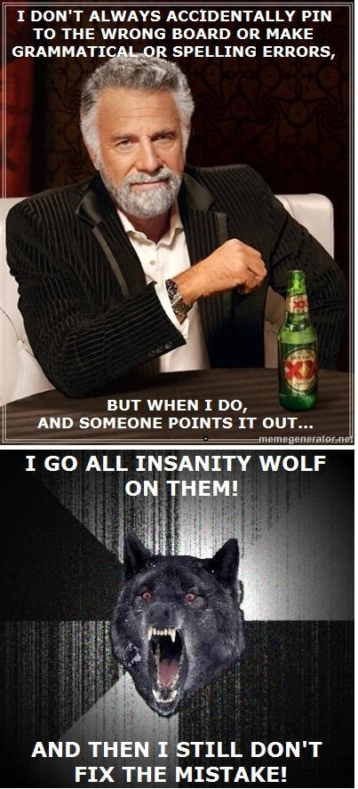 Most Interesting Man and Insanity Wolf meme mashup for those of you who've run into people like this, and those who ARE people like this. #meme #mostinterestingman #dosequis #insanitywolf