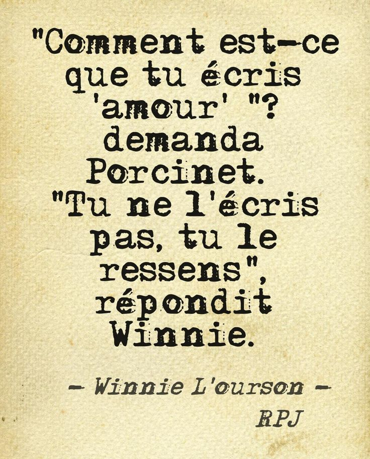 "How do you write ""love"" ? asked Porcinet. You don't write it, you feel it, answered Winnie"