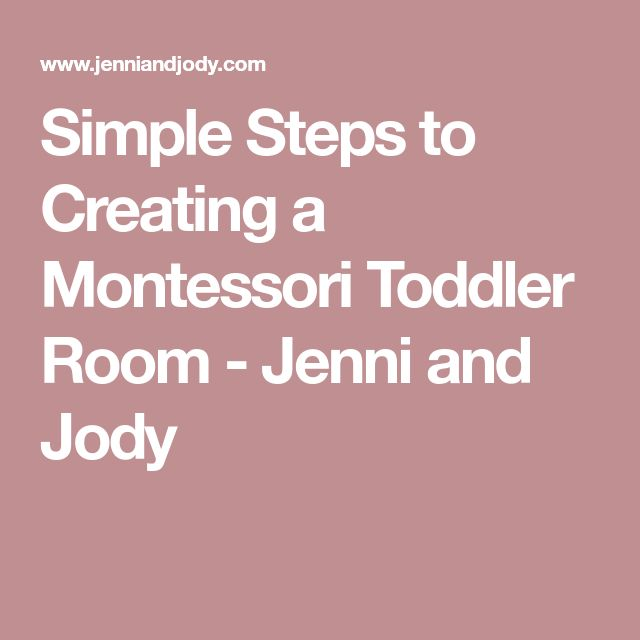 Simple Steps to Creating a Montessori Toddler Room - Jenni and Jody