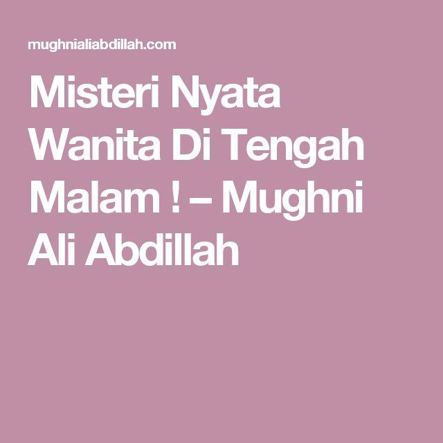 Misteri Nyata Wanita Di Tengah Malam ! – Mughni Ali Abdillah