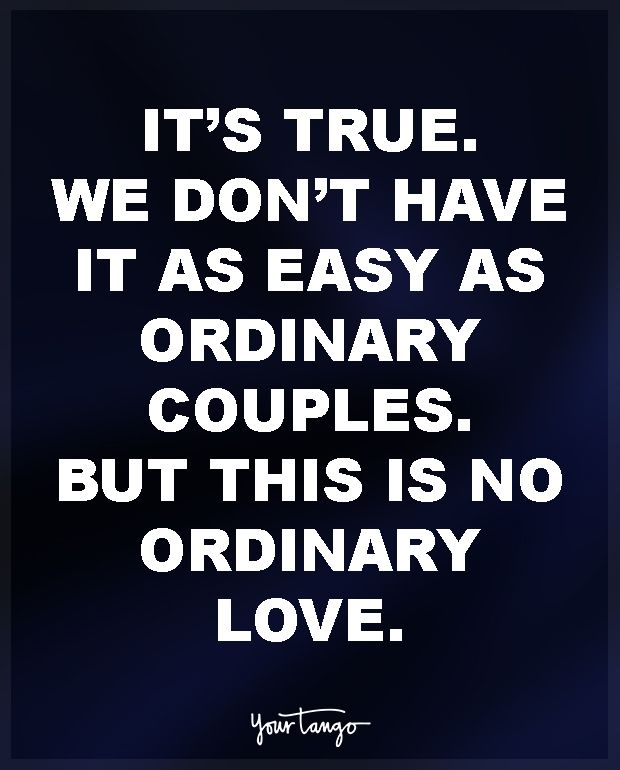 """It's true. We don't have it as easy as ordinary couples. But this is no ordinary love."""