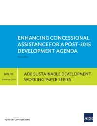 Enhancing Concessional Assistance for a Post-2015 Development Agenda | Asian Development Bank.  Concessional flows are sensitive to poverty and the Millennium Development Goals, but much remains to be done to focus these on national and international development priorities.