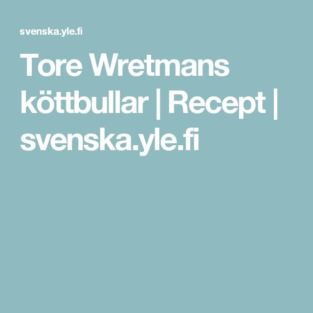 Tore Wretmans köttbullar | Recept | svenska.yle.fi