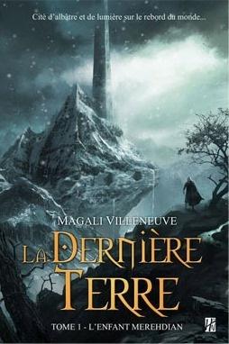 La Dernière Terre, Tome1 : L'enfant merehdian, par Magali Villeneuve