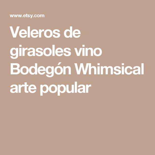 Veleros de girasoles vino Bodegón Whimsical arte popular
