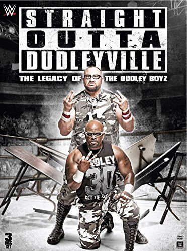 WWE: Straight Outta Dudleyville: The Legacy of the Dudley BoyzFor the first time ever, WWE Home Video chronicles the career of arguably the greatest tag team in sports-entertainment history, The Dudle