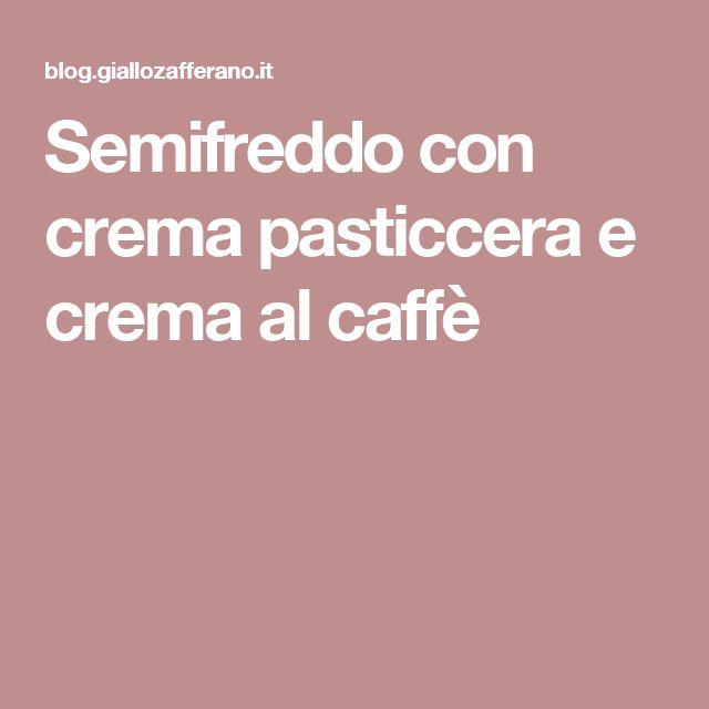 Semifreddo con crema pasticcera e crema al caffè