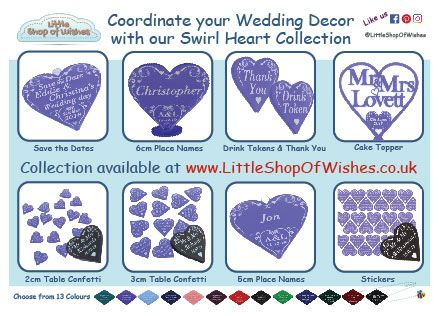 Coordinate all your wedding decorations with our Swirl Heart collection: Cake Toppers, Table Decorations & Confetti Favours, Stickers, Drink Tokens, Bridal Heart (Good Luck Bridal Horseshoe), Save the Dates & much more. Personalise Mr & Mrs, Mr & Mr, Mrs & Mrs, Bride & Groom or Same Sex Wedding Couples Name & wedding date. 13 colours: Teal, Purple, Pale Blue, Dark Blue, Plum, Pink, Red, Green, Black with Cream or White text.  Table & venue decorations coordinate & beautiful for your big day.