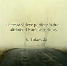 www.warriorsproject.it per i Video Coaching La testa si deve perdere in due, altrimenti è un'esecuzione.     C. Bukowski