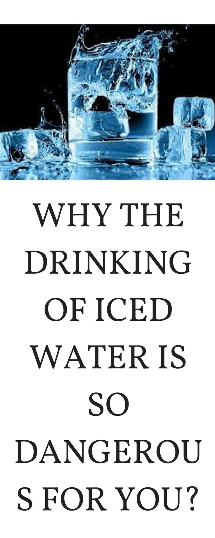 WHY THE DRINKING OF ICED WATER IS SO DANGEROUS FOR YOU?