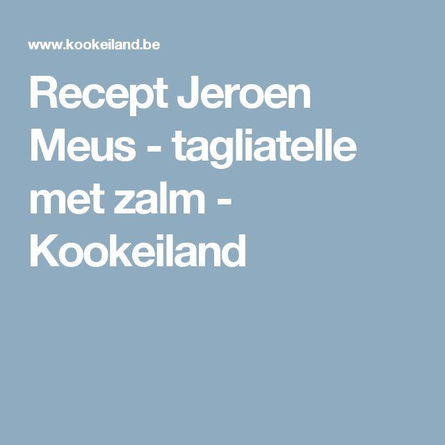 Recept Jeroen Meus - tagliatelle met zalm - Kookeiland