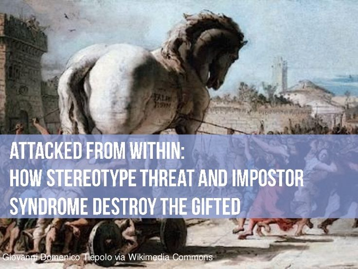 Attacked from Within: How Stereotype Threat and Impostor Syndrome Destroy the Gifted by Mensa Foundation via slideshare