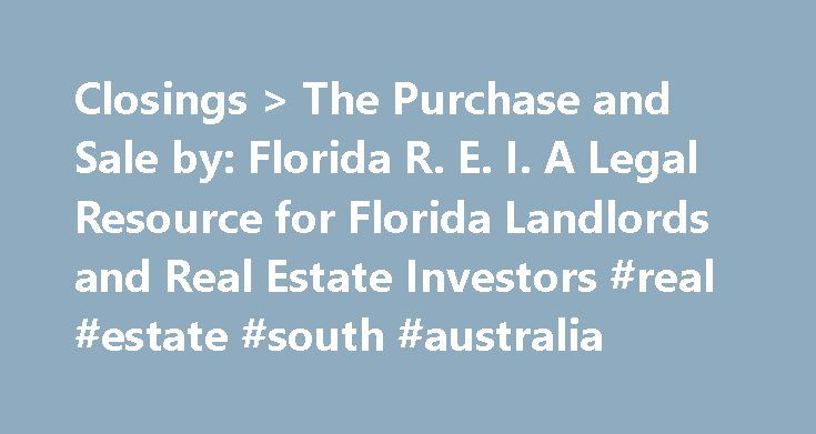 Closings > The Purchase and Sale by: Florida R. E. I. A Legal Resource for Florida Landlords and Real Estate Investors #real #estate #south #australia http://real-estate.remmont.com/closings-the-purchase-and-sale-by-florida-r-e-i-a-legal-resource-for-flor