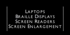 Show how laptops, refreshable braille displays, screen readers, and screen enlargement devices are being used made accessible to students who are blind or visually impaired