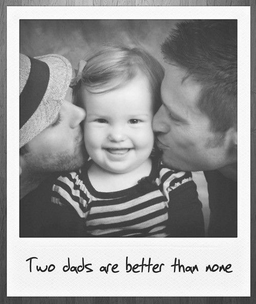 two dads are better than none Consider these the fundamental laws of fatherhood  related: don't just be a  better father, be a better man  nothing good can happen until you do  and  that human hearts—both yours and the children's—have a way.