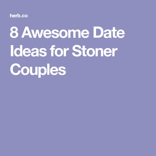 8 Awesome Date Ideas for Stoner Couples