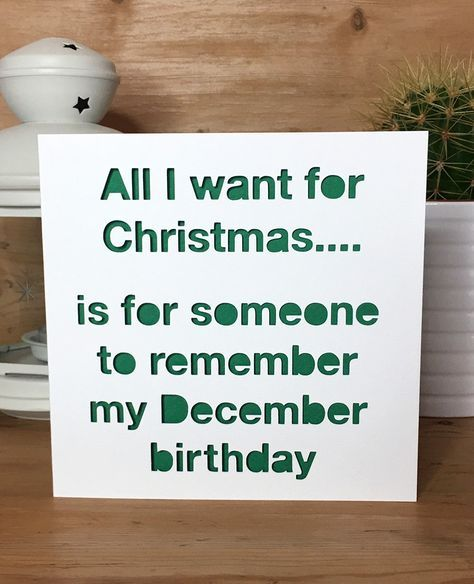Christmas Birthday Card- Funny, December Birthday Quote, All I want for Christmas, greeting card, best friend, card for him, card for her by PerfectlyPapercuts on Etsy