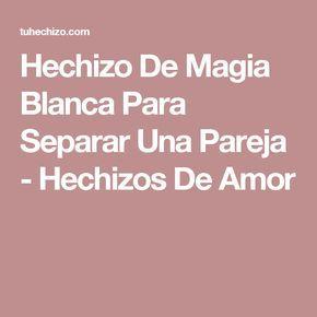 Hechizo De Magia Blanca Para Separar Una Pareja - Hechizos De Amor