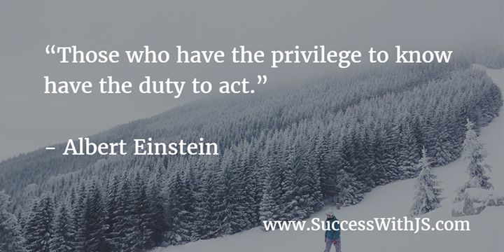 """Those who have the privilege to know have the duty to act."" - Albert Einstein #success buff.ly/1MU0w97"