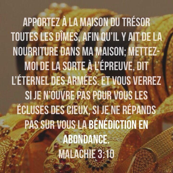 La Bible - Versets illustrés - Malachie 3:10 - Apportez à la maison du trésor toutes les dîmes, afin qu'il y ait de la nourriture dans ma maison; mettez-moi de la sorte à l'épreuve, dit L'Eternel des armés, et vous verrez si je n'ouvre pas pour vous les écluses des cieux, si je ne répands pas sur vous la bénédiction en abondance.