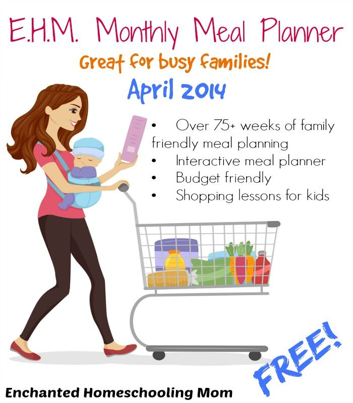 {FREE} E.H.M. Monthly Meal Planner – April 2014: Over 75+ weeks of family friendly meal planning, interactive meal planner, budget friendly, PLUS shopping lessons for kids! - Enchanted Homeschooling Mom