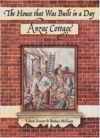 The house that was built in a day : Anzac Cottage / Valerie Everett ; illustrations by Barbara McGuire.