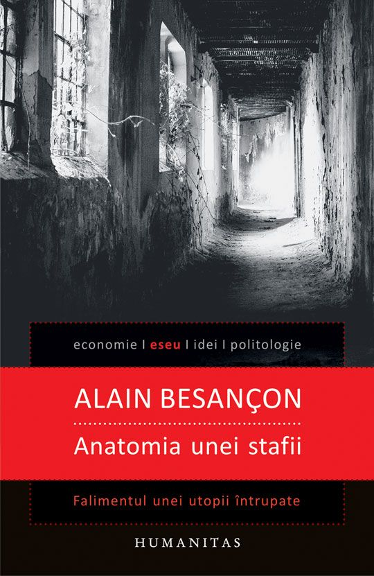 Alain Besançon Anatomia unei stafii Falimentul unei utopii întrupate