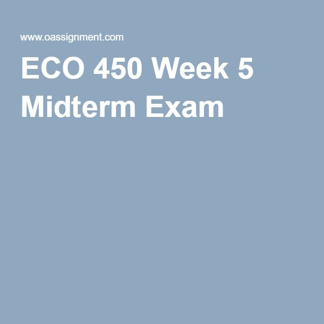 ECO 450 Week 5 Midterm Exam