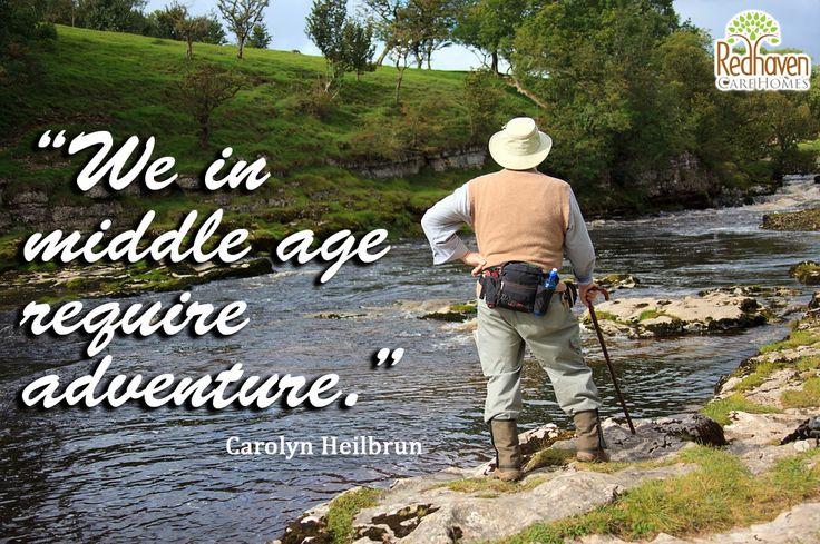 We in #MiddleAge require adventure #SeniorQuotes #AssistedLiving #PrivateAssistedLivingInOklahoma
