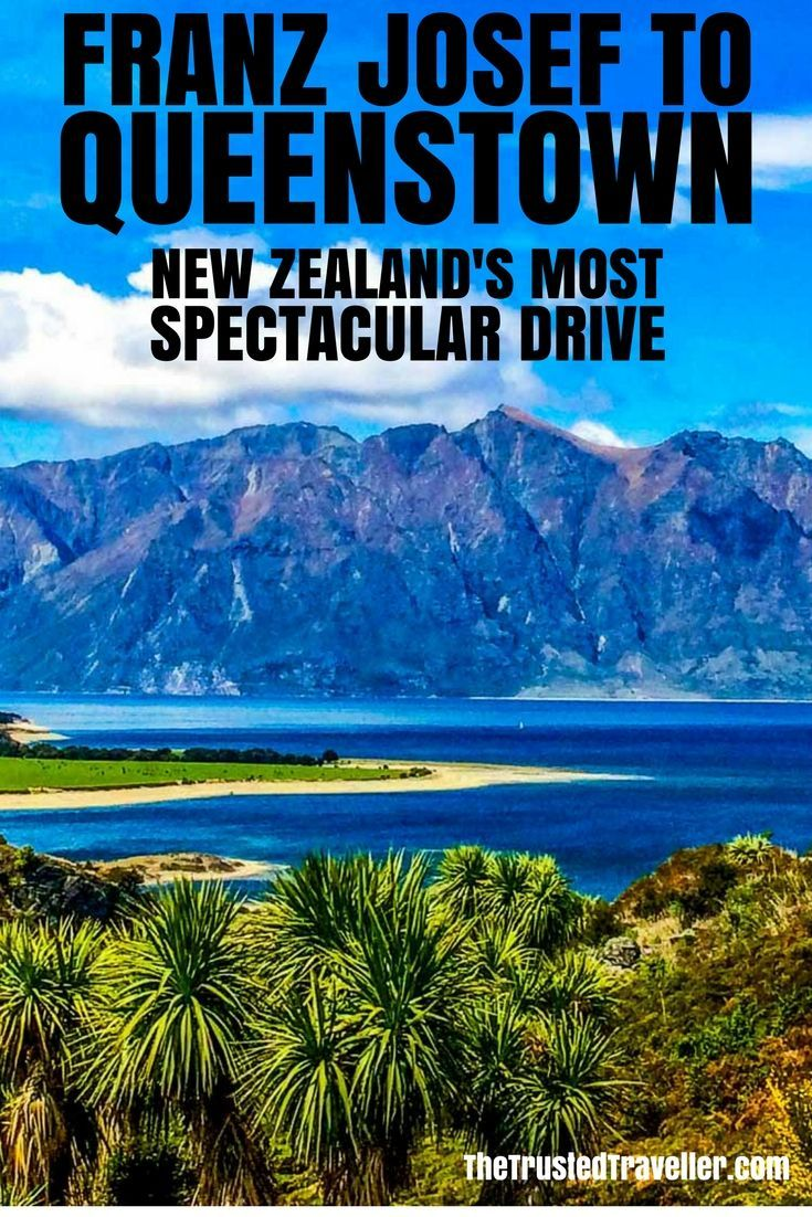 The Spectacular Drive From Franz Josef To Queenstown Queenstown Oceania Travel New Zealand Travel
