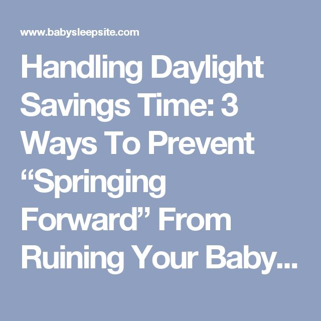 """Handling Daylight Savings Time:  3 Ways To Prevent """"Springing Forward"""" From Ruining Your Baby or Toddler's Sleep Schedule 