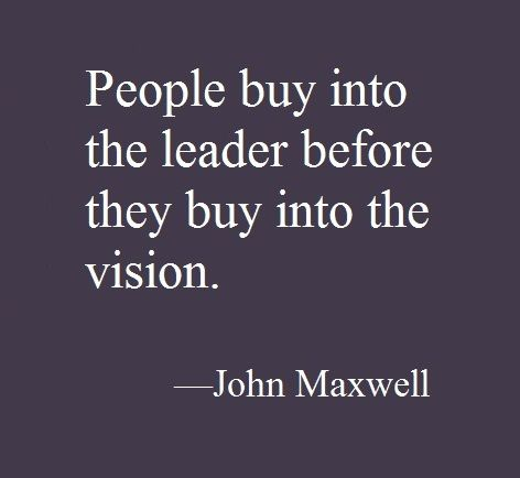 """People buy into the leader before they buy into the vision."" - John Maxwell #quotes #leadership #biz"