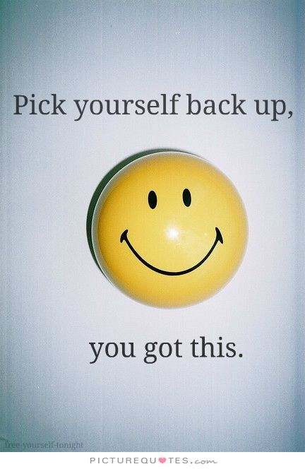 Pick yourself back up. You got this. Picture Quotes.