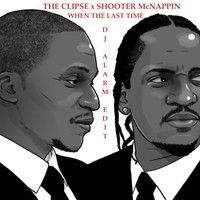 The Clipse x Shooter McNappin - When The Last Time Alarm Edit by Dj Alarm on SoundCloud