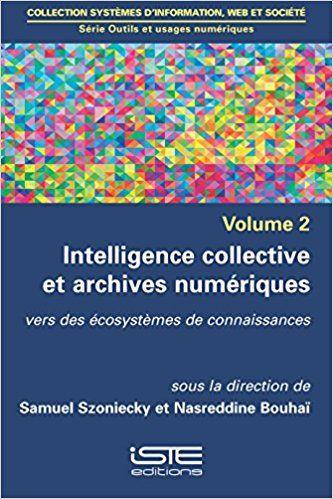 Intelligence collective et archives numériques - Samuel Szoniecky, Nasreddine Bouhaï