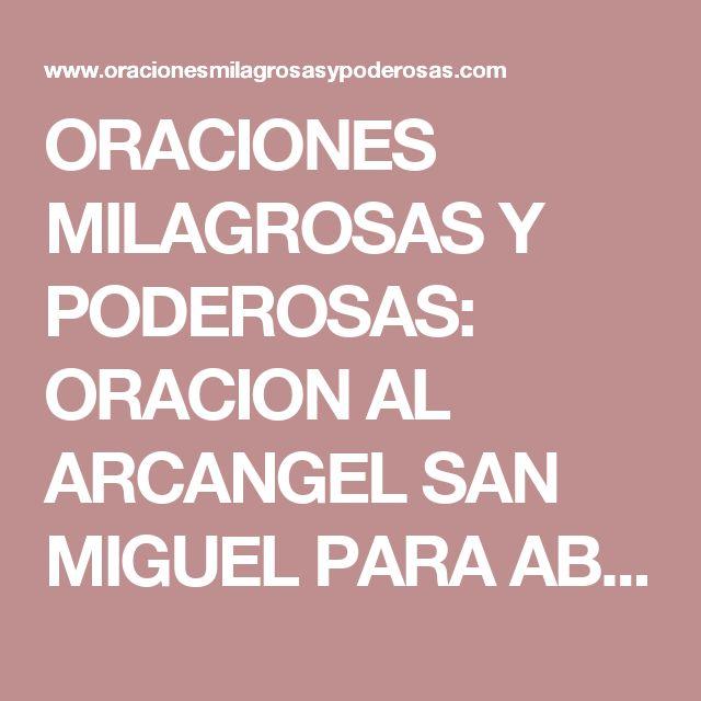 ORACIONES MILAGROSAS Y PODEROSAS: ORACION AL ARCANGEL SAN MIGUEL PARA ABRIR LOS CAMINOS Y CONSEGUIR LO QUE SE DESEA