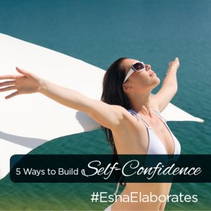 5 ways to build Self-Confidence - Esna Colyns - #EsnaElaborates | Placecol believes in self-empowerment and building self-confidence