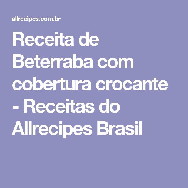 Receita de Beterraba com cobertura crocante - Receitas do Allrecipes Brasil