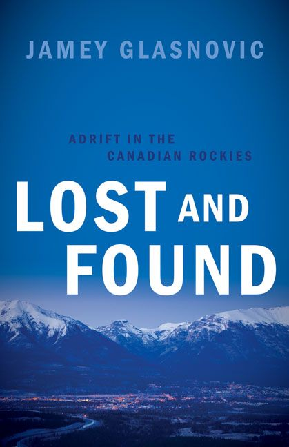 Lost and Found: Adrift in the Canadian Rockies by Jamey Glasnovic. Paperback. $25.00 (CAD) #travel #memoir #rockies #outdoors