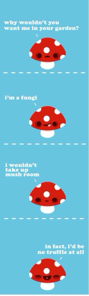 "Mushroom puns. He had me at ""fungi."" lol I love mushrooms."