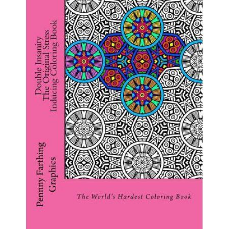 Double Insanity - The Original Stress Inducing Coloring Book: The World's Hardest Coloring Book