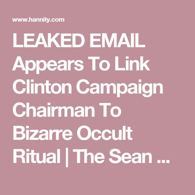 LEAKED EMAIL Appears To Link Clinton Campaign Chairman To Bizarre Occult Ritual | The Sean Hannity Show