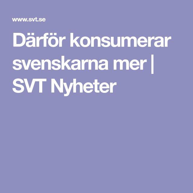 Därför konsumerar svenskarna mer | SVT Nyheter