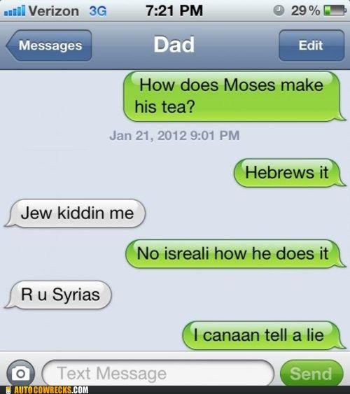 How does Moses make his tea? Hebrews it!