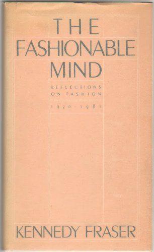 The Fashionable Mind: Reflections on Fashion 1970-1981: Kennedy Fraser: 9780394517759: Amazon.com: Books