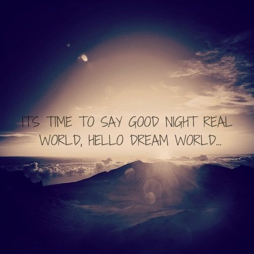 Night Time Quotes: Goodnight Real World, Hello Dream World Tumblr Goodnight